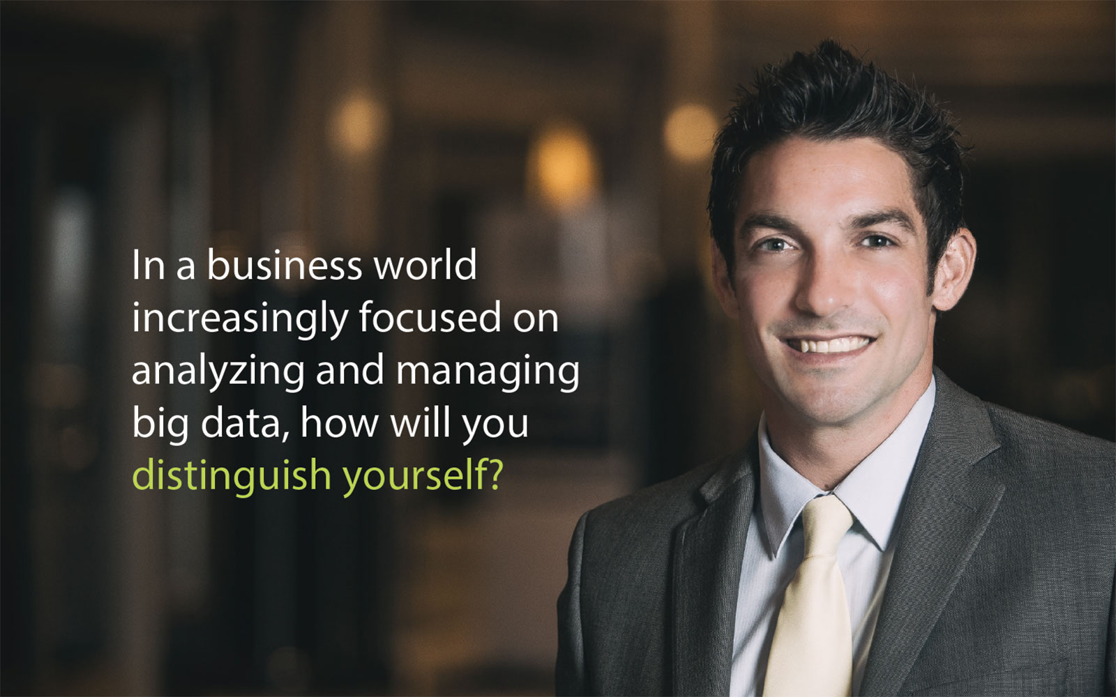 In a business world increasingly focused on analyzing and managing big data, how will you distinguish yourself?