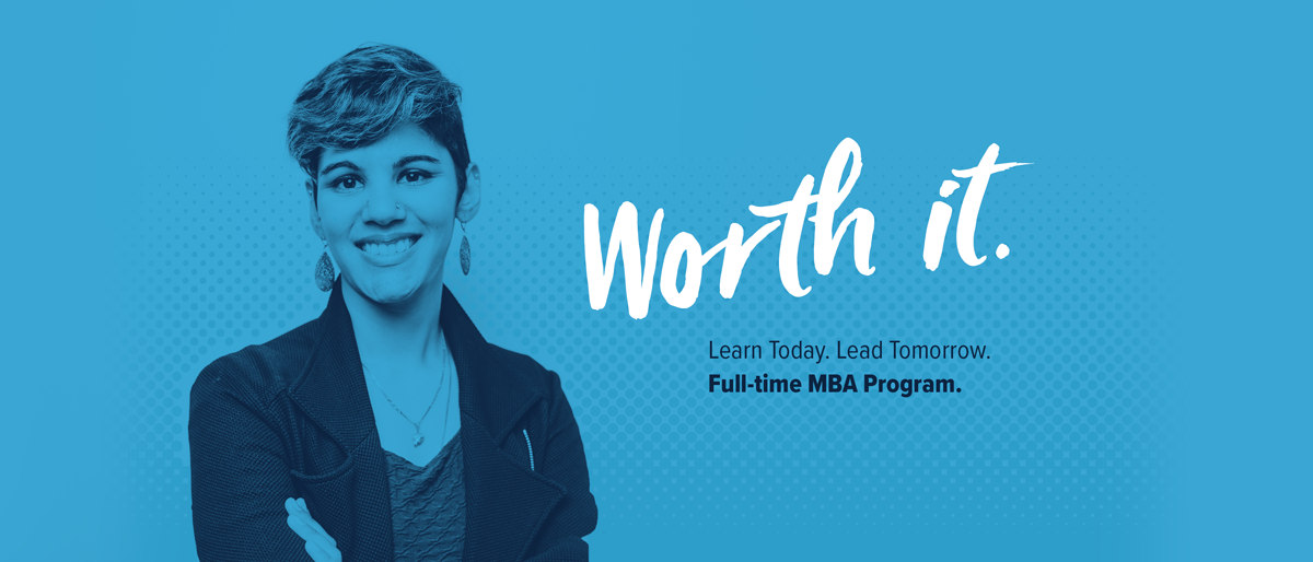 Worth It. UConn's Full-time MBA program. Learn Today. Lead Tomorrow.